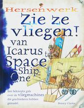 Zie ze vliegen! : van Icarus tot Space Ship One
