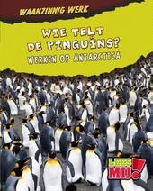 Wie telt de pinguïns? : werken op Antartica