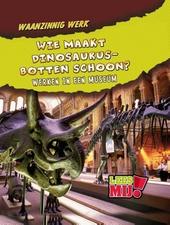 Wie maakt dinosaurusbotten schoon? : Werken in een museum