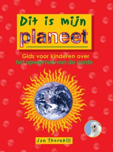 Dit is mijn planeet : gids voor kinderen over het opwarmen van de aarde
