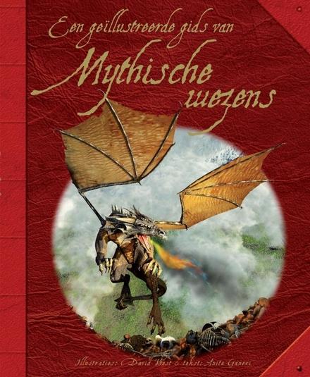 Mythische wezens : een gids van allerlei levensvormen van horen zeggen die aangetroffen worden in myten, legendes e...