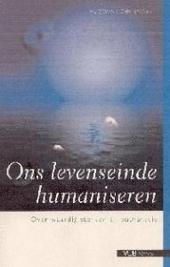 Ons levenseinde humaniseren : over waardig sterven en euthanasie