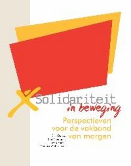 Solidariteit in beweging : perspectieven voor de vakbond van morgen