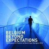 Belgium beyond expectations : the Belgian EU pavilion at World Expo Shanghai 2010