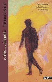 De reis van Gilgamesj : over dood en eschatologische verbeelding