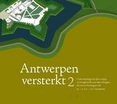 Antwerpen versterkt : visievorming over heraanleg en hergebruik van omwallingen, forten en fortengorderls. 2