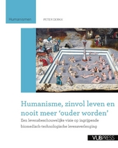 Humanisme, zinvol leven en nooit meer 'ouder worden' : een levensbeschouwelijke visie op ingrijpende biomedisch-tec...