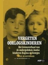 Vergeten oorlogskinderen : het levensverhaal van de ondergedoken Joodse kinderen Regina en Georges