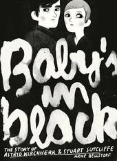 Baby's in black : the story of Astrid Kirchherr & Stuart Sutcliffe