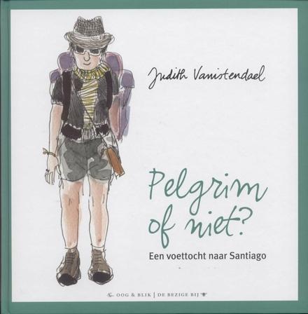Pelgrim of niet? : een voettocht naar Santiago