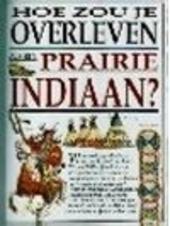 Hoe zou je overleven als een prairie-indiaan ?
