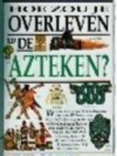 Hoe zou je overleven bij de Azteken ?