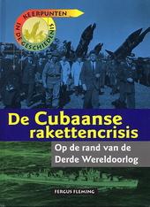 De Cubaanse rakettencrisis : op de rand van de Derde Wereldoorlog