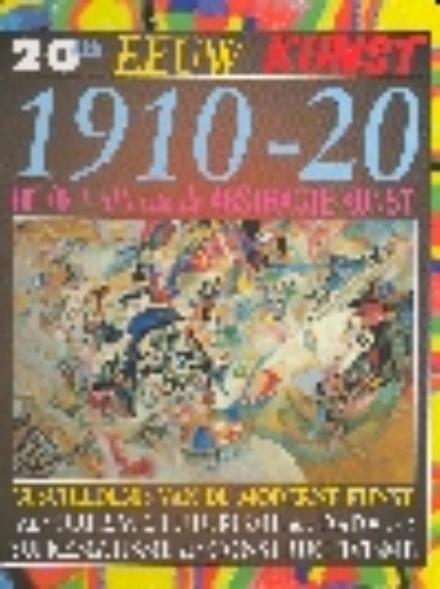 Het ontstaan van de abstracte kunst : 1910-20 : geschiedenis van de moderne kunst