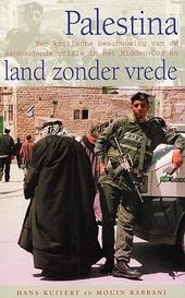 Palestina, land zonder vrede : een kritische beschouwing van de aanhoudende crisis in het Midden-Oosten