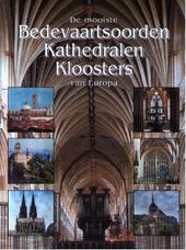 De mooiste bedevaartsoorden, kathedralen, kloosters van Europa
