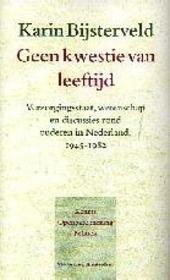Geen kwestie van leeftijd : verzorgingsstaat, wetenschap en discussies rond ouderen in Nederland 1945-1982