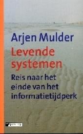 Levende systemen : reis naar het einde van het informatietijdperk