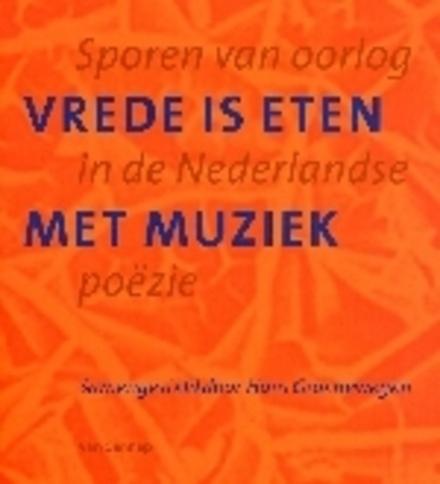 Vrede is eten met muziek : sporen van oorlog in de Nederlandse poëzie