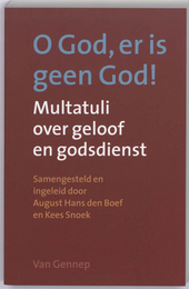 O god, er is geen god! : Multatuli over geloof en godsdienst