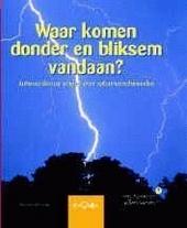 Waar komen donder en bliksem vandaan ? : antwoorden op vragen over natuurverschijnselen