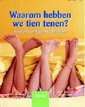 Waarom hebben we tien tenen ? : antwoorden op vragen over het lichaam