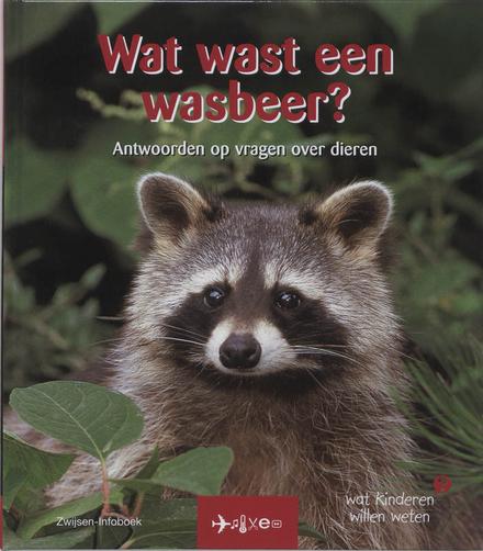 Wat wast een wasbeer ? : antwoorden op vragen over dieren