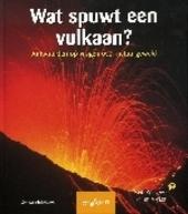 Wat spuwt een vulkaan ? : antwoorden op vragen over natuurgeweld