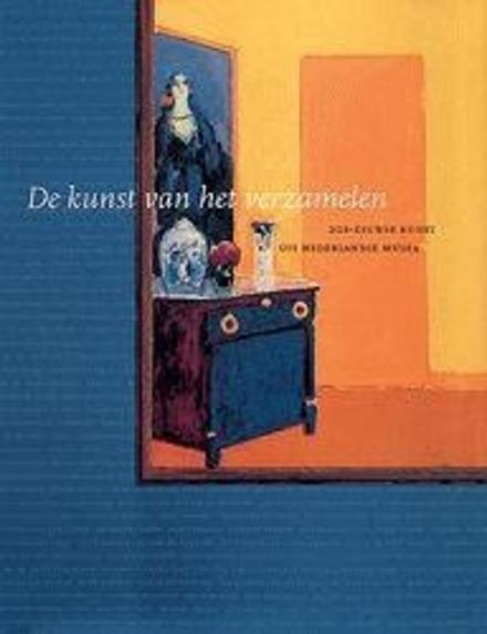 De kunst van het verzamelen : 20e-eeuwse kunst uit Nederlandse musea
