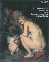 Het Koninklijk Museum voor Schone Kunsten Antwerpen : een keuze uit de mooiste werken