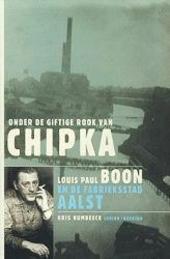 Onder de giftige rook van Chipka : Louis Paul Boon en de fabrieksstad Aalst
