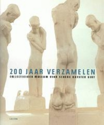 200 jaar verzamelen : collectieboek Museum voor Schone Kunsten Gent