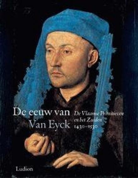 De eeuw van Van Eyck 1430-1530 : de Vlaamse primitieven en het Zuiden