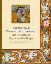 Herfsttij van de Vlaamse miniatuurkunst : het Breviarium Mayer van den Bergh