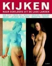 Kijken naar schilders uit de Lage Landen : Van Eyck, Memling, Bosch, Bruegel, Rubens, Ensor, Latemse schilders, Mag...