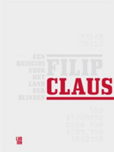 Filip Claus : een reisgids voor het land der blinden