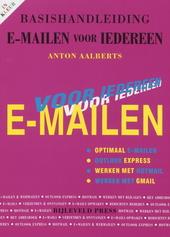 Basishandleiding e-mailen voor iedereen! : optimaal werken met Outlook-Express, Hotmail, Gmail