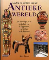 Goden en mythen van de antieke wereld : de archeologie en de mythologie van de Egyptenaren, de Grieken en de Romein...