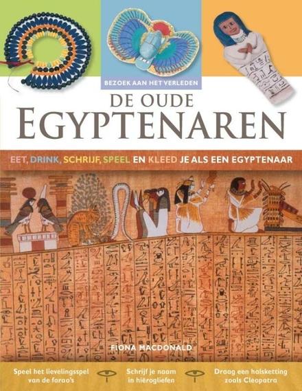 De oude Egyptenaren : eet, drink, schrijf, speel en kleed je als een Egyptenaar