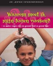 Waarom moet ik mijn haren wassen? : en andere vragen over een gezonde huid en gezond haar