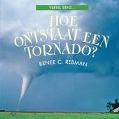 Hoe ontstaat een tornado?