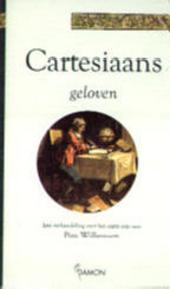 Cartesiaans geloven : een verhandeling over het cogito ergo sum