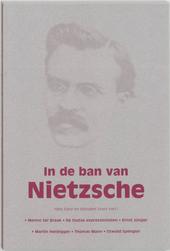 In de ban van Nietzsche : Menno ter Braak, de Duitse expressionisten, Ernest Jünger, Martin Heidegger, Thomas Mann...