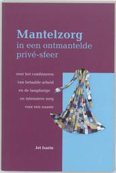 Mantelzorg in een ontmantelde privé-feer : over het combineren van betaalde arbeid en de langdurige en intensieve z...