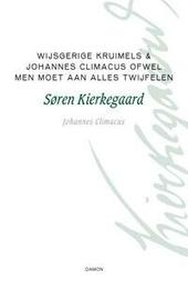 Filosofische kruimels ; Johannes Climacus, of De omnibus dubitandum est