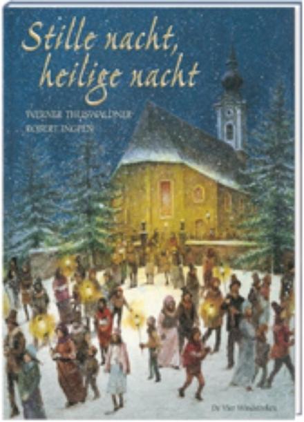 Stille nacht, heilige nacht : het kerstlied dat in de hele wereld bekend werd