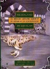 Nederland en zijn islam : een ontzuilende samenleving reageert op het ontstaan van een geloofsgemeenschap