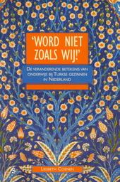 'Word niet zoals wij !' : de veranderende betekenis van onderwijs bij Turkse gezinnen in Nederland