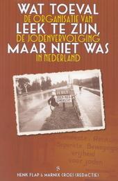 Wat toeval leek te zijn, maar niet was : de organisatie van de jodenvervolging in Nederland