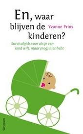En, waar blijven de kinderen? : survivalgids voor als je een kind wilt, maar (nog) niet hebt